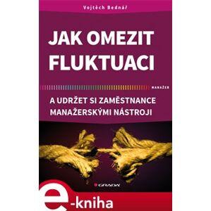 Jak omezit fluktuaci a udržet si zaměstnance manažerskými nástroji - Vojtěch Bednář e-kniha