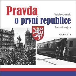 Pravda o první republice - Tomáš Hejna, Václav Junek