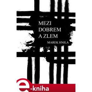 Mezi dobrem a zlem - Marek Hnila e-kniha