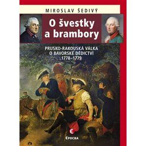 O švestky a brambory. Prusko-rakouská válka o bavorské dědictví 1778–1779 - Miroslav Šedivý