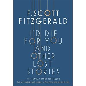 I'd Die for You: And Other Lost Stories - Francis Scott Fitzgerald