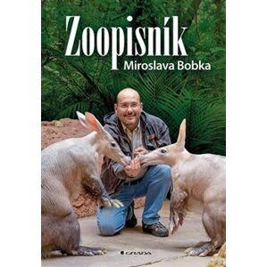 Zoopisník Miroslava Bobka. Zápisky ředitele pražské zoo - Miroslav Bobek
