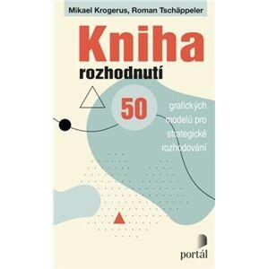 Kniha rozhodnutí. 50 grafických modelů pro strategické rozhodování - Roman Tschäppeler, Mikael Krogerus