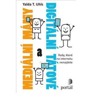 Mediální mámy a digitální tátové. Rady, které na internetu nenajdete - Yalda T. Uhls