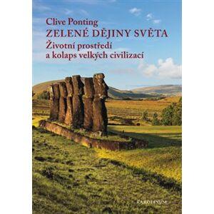Zelené dějiny světa. Životní prostředí a kolaps velkých civilizací - Clive Ponting