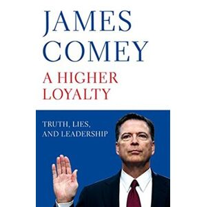 A Higher Loyalty: Truth, Lies, and Leadership - James Corney