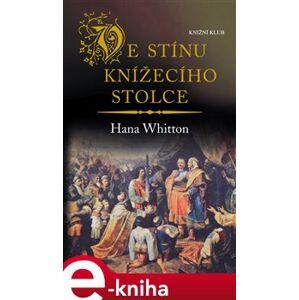 Ve stínu knížecího stolce - Hana Whitton e-kniha