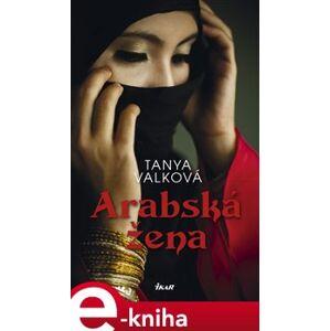 Arabská žena - Tanya Valková e-kniha