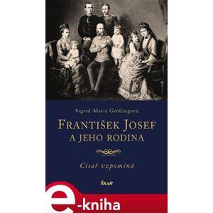 František Josef a jeho rodina - Sigrid-Maria Grössingová e-kniha