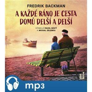 A každé ráno je cesta domů delší a delší, mp3 - Fredrik Backman