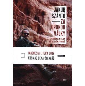 Za oponou války. Zpravodajem nejen na Blízkém východě - Jakub Szántó