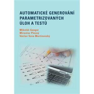 Automatické generování parametrizovaných úloh a testů - Mikuláš Gangur, Miroslav Plevný, Václav Sova Martinovský