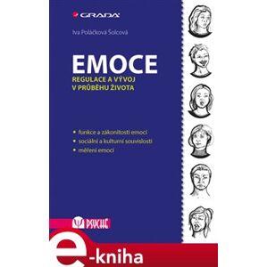 Emoce. Regulace a vývoj v průběhu života - Iva Poláčková Šolcová e-kniha