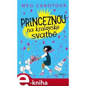 Princeznou na královské svatbě - Meg Cabotová e-kniha