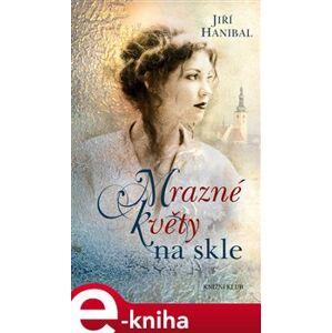 Mrazné květy na skle - Jiří Hanibal e-kniha