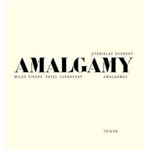 Amalgamy - Miloš Síkora, Pavel Turnovský, Stanislav Dvorský