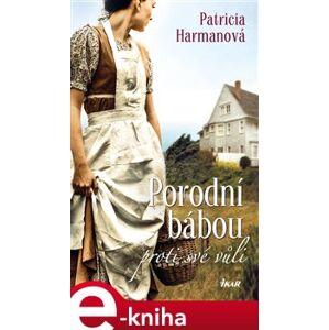 Porodní bábou proti své vůli - Patricia Harmanová e-kniha
