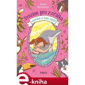 Penzion pro zvířátka 2: I delfínům se... - Sarah Bosseová e-kniha