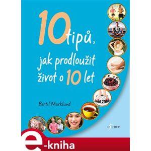 10 tipů, jak prodloužit život o 10 let - Bertil Marklund e-kniha