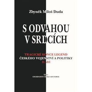 S odvahou v srdcích. Tragické konce legend českého vojenství a politiky - II. díl - Zbyněk Miloš Duda