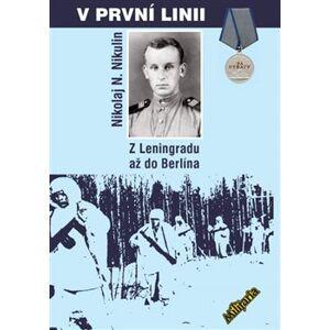 V první linii. Z Leningradu až do Berlína - Nikolja N. Nikulin