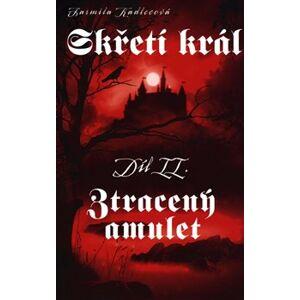 Skřetí král II: Ztracený amulet - Jarmila Kadlecová