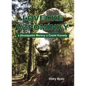 Lovecké vzpomínky z jihozápadní Moravy a České Kanady - Oldry Bystr