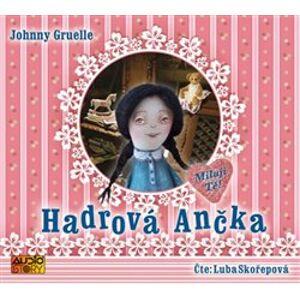Hadrová Ančka, CD - Johnny Gruelle, Ljuba Skořepová