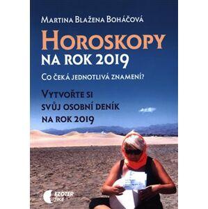 Horoskopy na rok 2019. Váš osobní deník na rok 2019 - Martina Blažena Boháčová