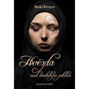 Hvězda nad arabským peklem - Monika Wurmová