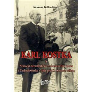 Karl Kostka. a Německá demokratická svobodomyslná strana v Československu před druhou světovou válkou - Susanne Keller-Giger