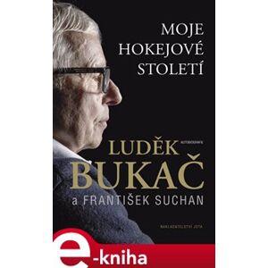 Bukač. Moje hokejové století - František Suchan, Luděk Bukač e-kniha