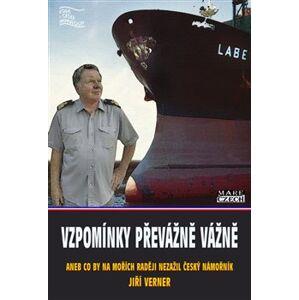 Vzpomínky převážně vážně. aneb co by na mořích raději nezažil český námořník - Jiří Verner