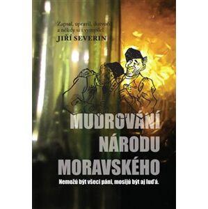Mudrování národu moravského. Nemožů být všici páni, mosijů být aj luďá. - Jiří Severin
