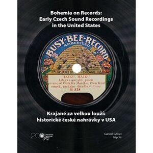 Krajané za velkou louží- historie české nahrávky v USA / Bohemia on Records - Early Czech Sound Recordings in the United States - Filip Šír, Gabriel Gössel