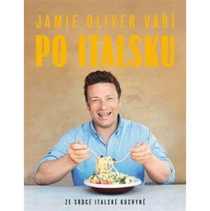 Jamie Oliver vaří po italsku - Ze srdce italské kuchyně - Jamie Oliver