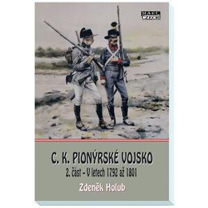 C.K. Pionýrské vojsko - 2. část. V letech 1792 až 1801 - Zdeněk Holub