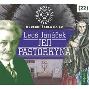 Nebojte se klasiky! 22 Její pastorkyňa, CD - Leoš Janáček