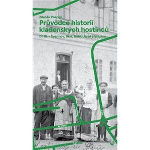 Průvodce historií kladenských hostinců III.. 3. díl – Švermov, Dubí, Dříň, Újezd a Vrapice - Zdeněk Pospíšil
