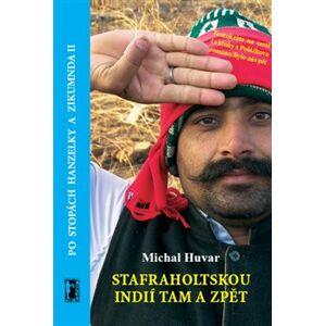 Stafraholtskou Indií tam a zpět. Po stopách Hanzelky a Zikmunda II - Michal Huvar
