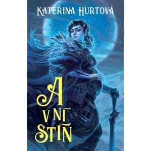 A v ní stín - Kateřina Hurtová