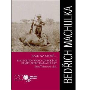 Zase na stopě.... edice cestovních a loveckých deníků Bedřicha Machulky