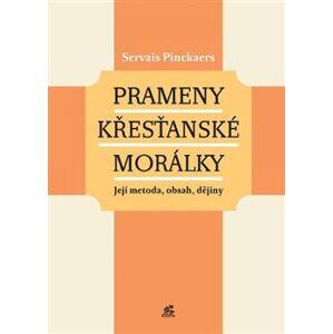 Prameny křesťanské morálky. Její metoda, obsah, dějiny - Servais Pinckaers