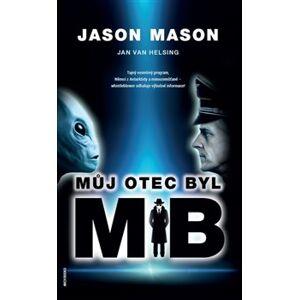 Můj otec byl MIB. Tajný vesmírný program, Němci z Antarktidy a mimozemšťané – whistleblower odhaluje výbušné informace! - Jan van Helsing, Jason Mason