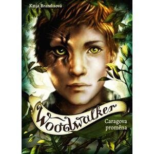 Woodwalker - Caragova proměna - Katja Brandisová