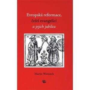 Evropská reformace, čeští evangelíci a jejich jubilea - Martin Wernisch