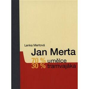 Jan Merta – 70 % umělce, 30 % tramvajáka - Lenka Mertová