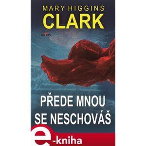 Přede mnou se neschováš - Mary Higgins Clark