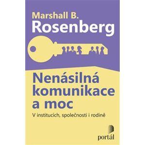 Nenásilná komunikace a moc. V institucích, společnosti i rodině - Marshall B. Rosenberg