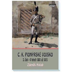 C.K. Pionýrské vojsko - 3. část. V letech 1801 až 1815 - Zdeněk Holub